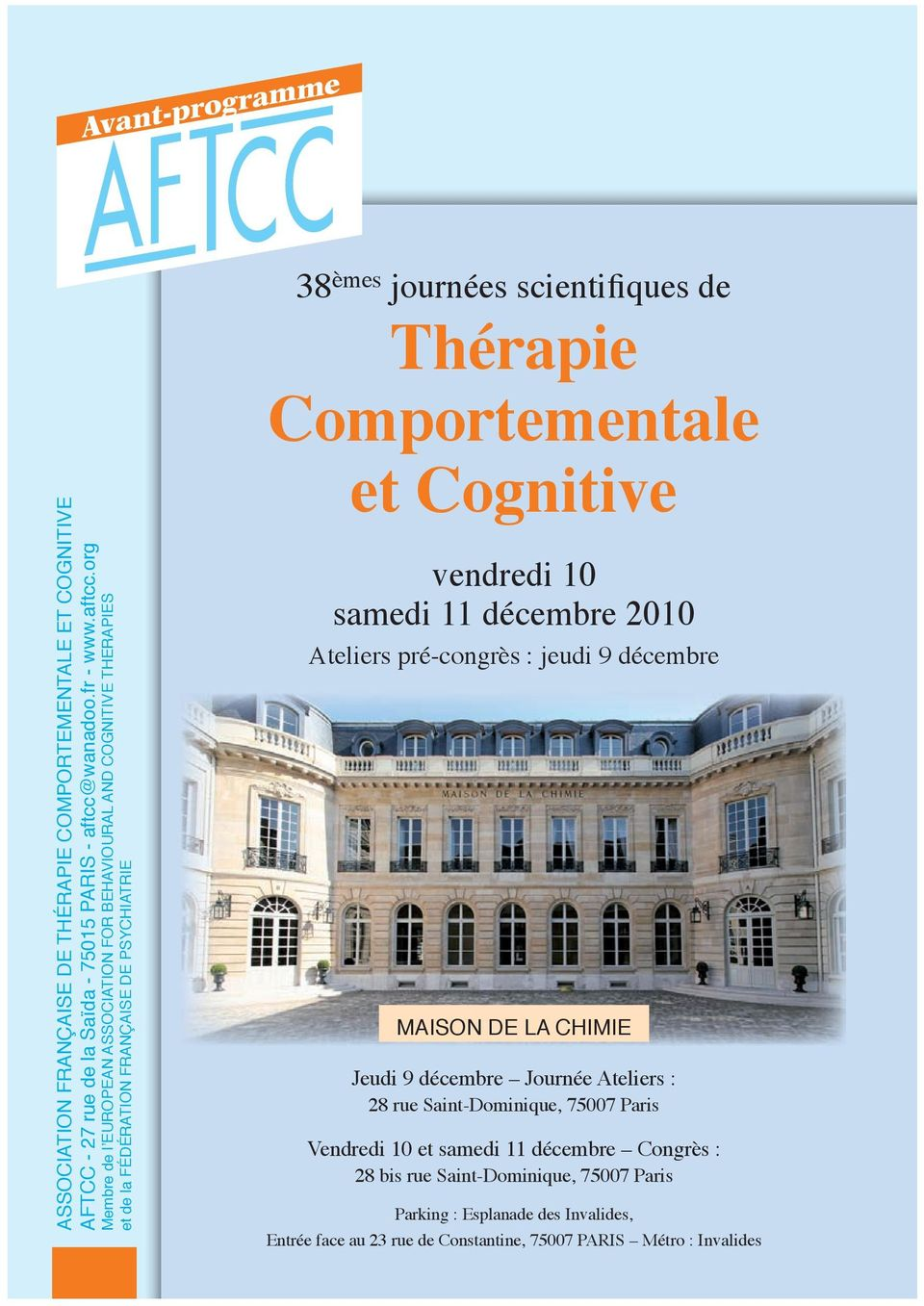 org Membre de l EUROPEAN ASSOCIATION FOR BEHAVIOURAL AND COGNITIVE THERAPIES et de la FÉDÉRATION FRANÇAISE DE PSYCHIATRIE 38 èmes journées scientifiques de Thérapie