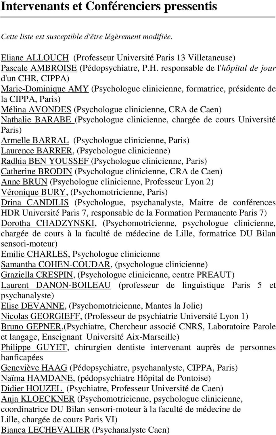 responsable de l'hôpital de jour d'un CHR, CIPPA) Marie-Dominique AMY (Psychologue clinicienne, formatrice, présidente de la CIPPA, Paris) Mélina AVONDES (Psychologue clinicienne, CRA de Caen)