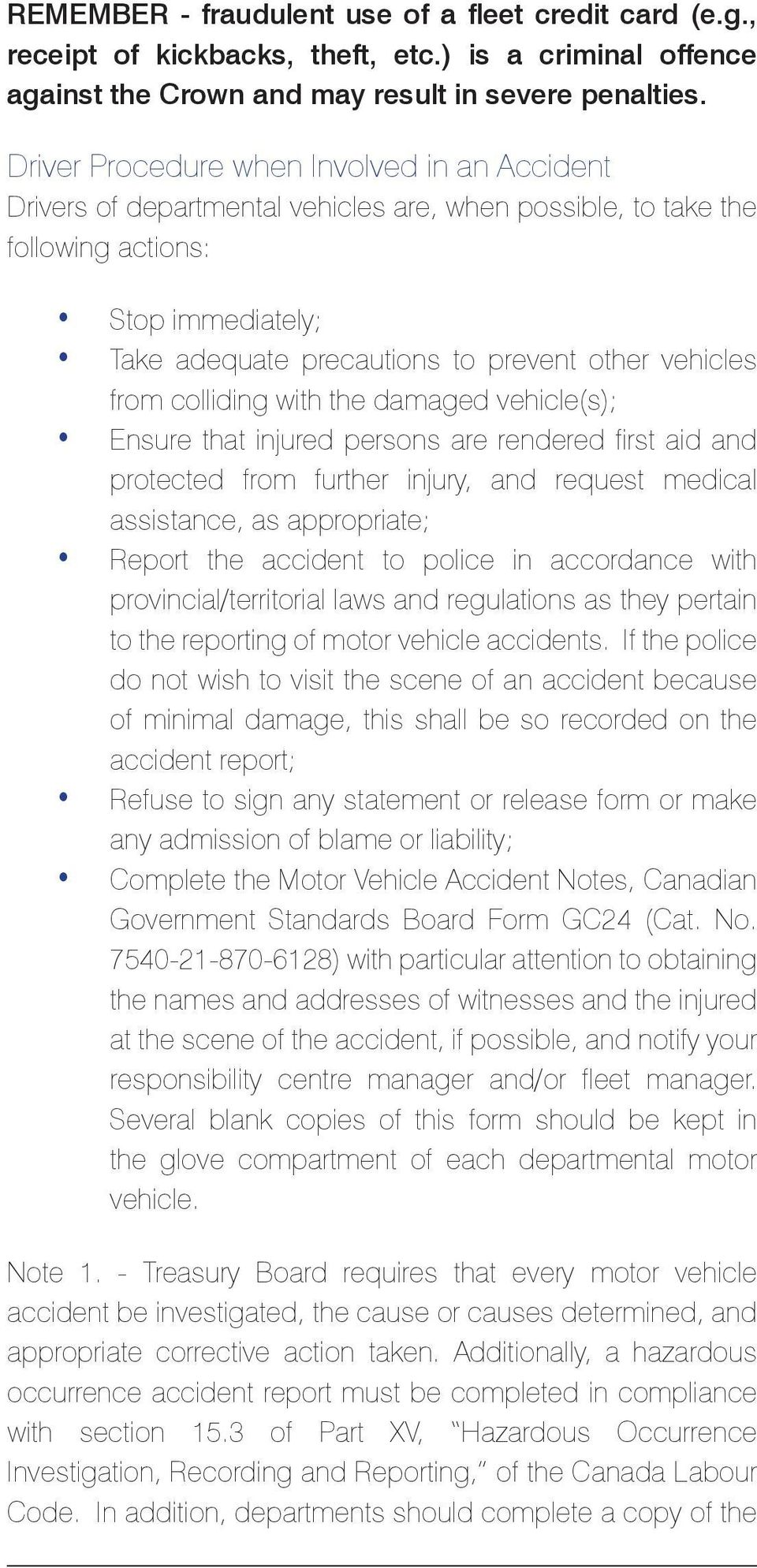 from colliding with the damaged vehicle(s); Ensure that injured persons are rendered first aid and protected from further injury, and request medical assistance, as appropriate; Report the accident