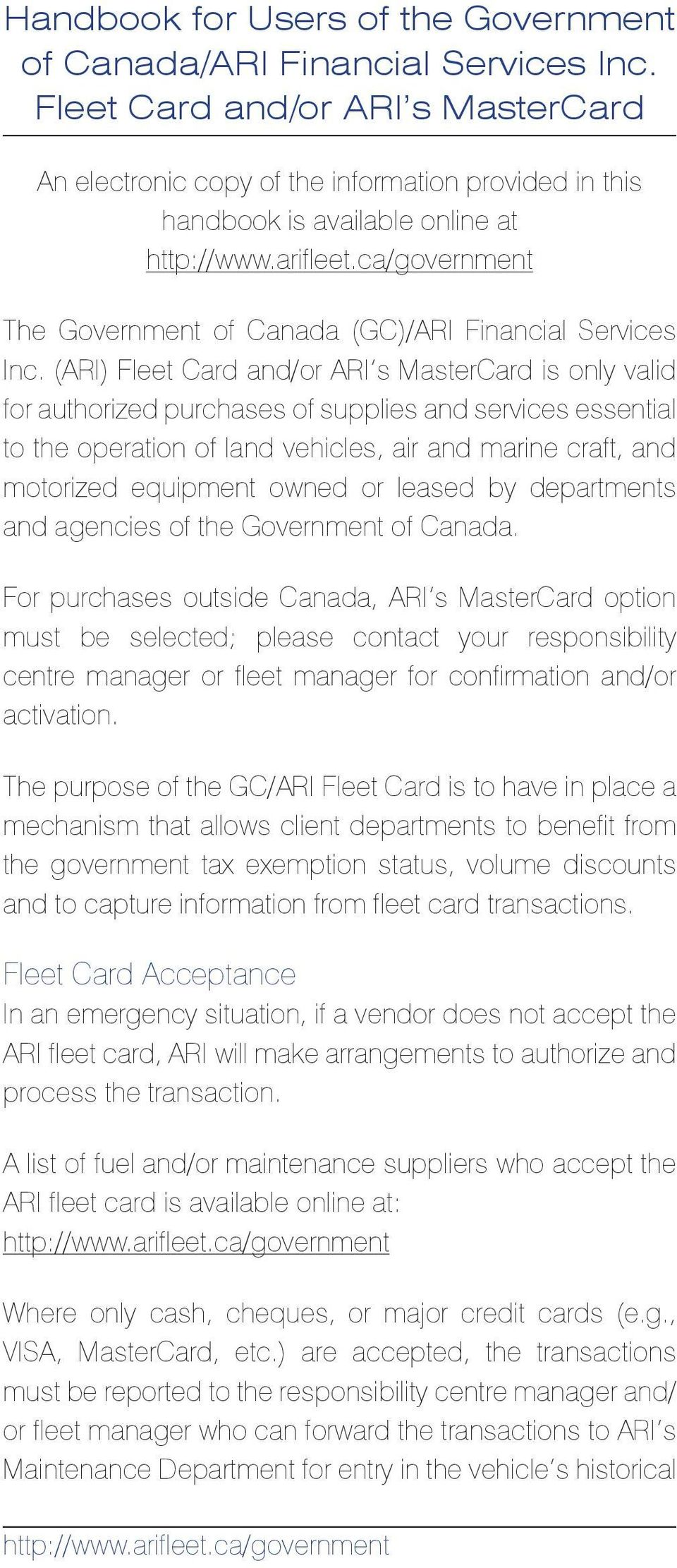 (ARI) Fleet Card and/or ARI s MasterCard is only valid for authorized purchases of supplies and services essential to the operation of land vehicles, air and marine craft, and motorized equipment