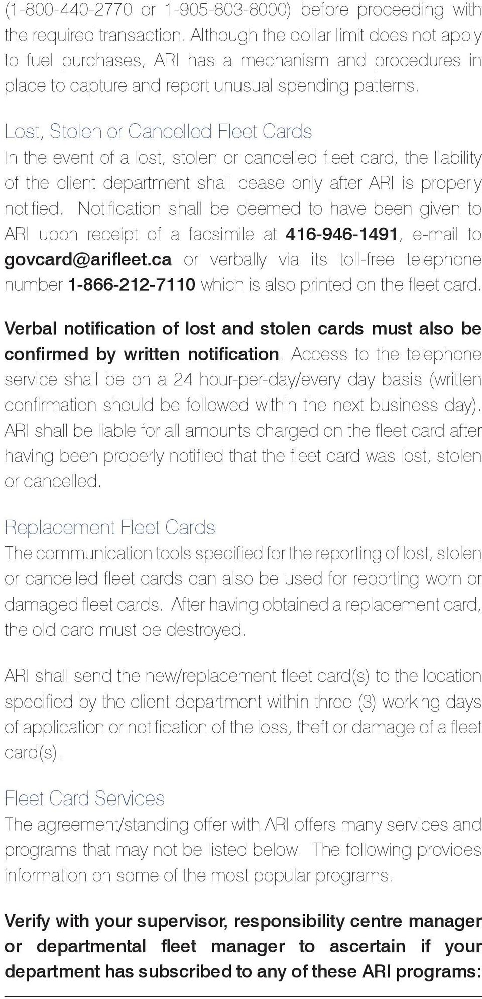 Lost, Stolen or Cancelled Fleet Cards In the event of a lost, stolen or cancelled fleet card, the liability of the client department shall cease only after ARI is properly notified.