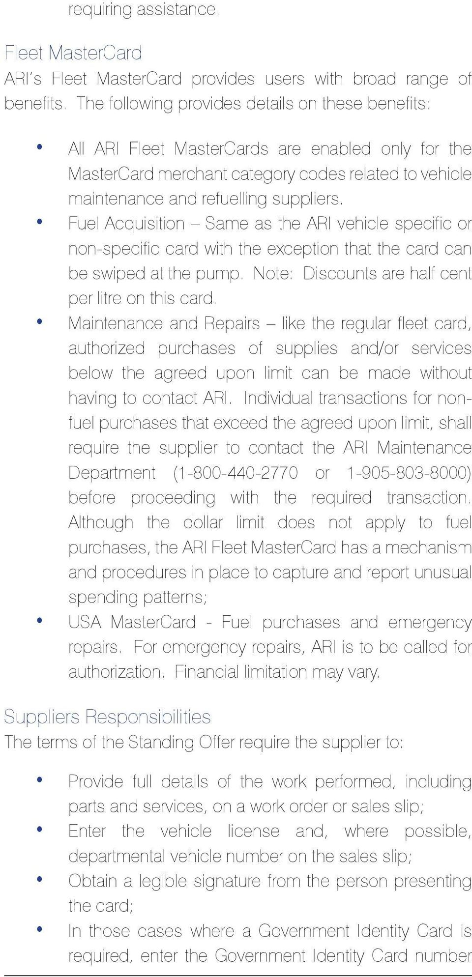 Fuel Acquisition Same as the ARI vehicle specific or non-specific card with the exception that the card can be swiped at the pump. Note: Discounts are half cent per litre on this card.