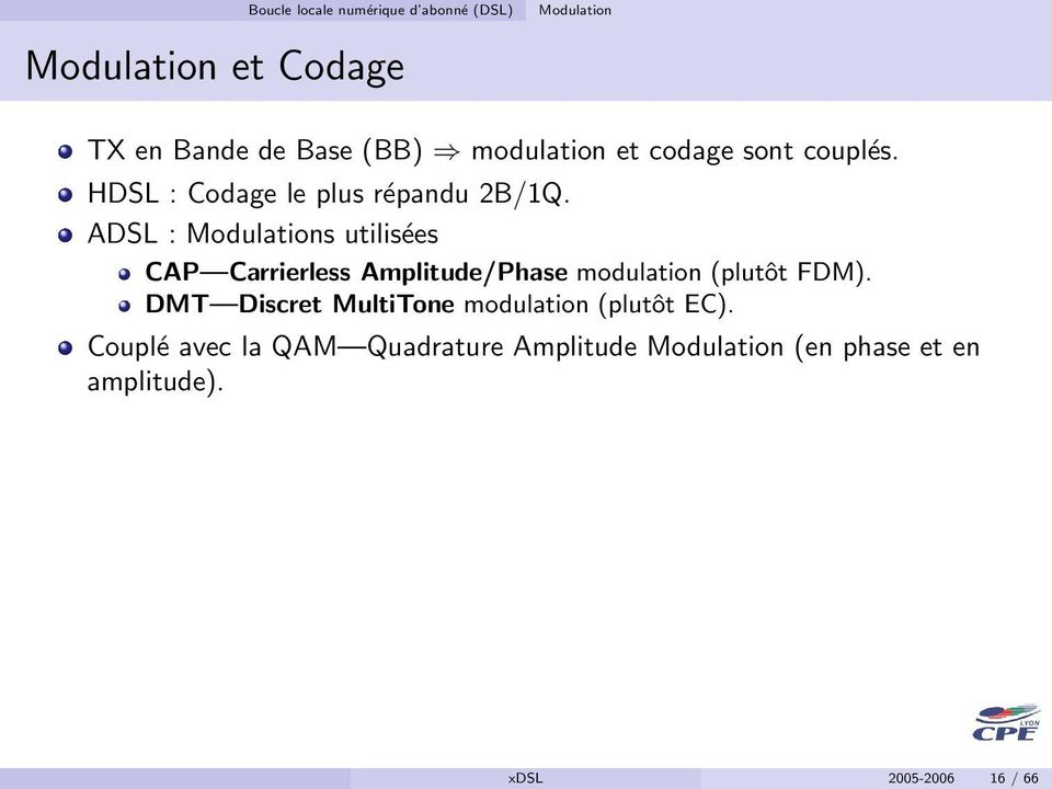 ADSL : Modulations utilisées CAP Carrierless Amplitude/Phase modulation (plutôt FDM).