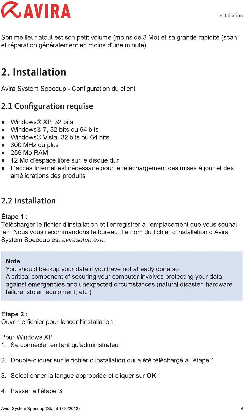 1 Configuration requise Windows XP, 32 bits Windows 7, 32 bits ou 64 bits Windows Vista, 32 bits ou 64 bits 300 MHz ou plus 256 Mo RAM 12 Mo d espace libre sur le disque dur L accès Internet est