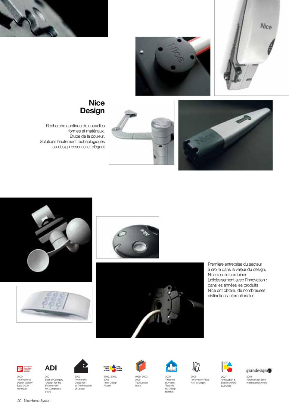 années les produits Nice ont obtenu de nombreuses distinctions internationales ADI 2000 International Design Gallery Expo 2000 Hannover 2001 Best of Category Design for the Environment XIX Compasso