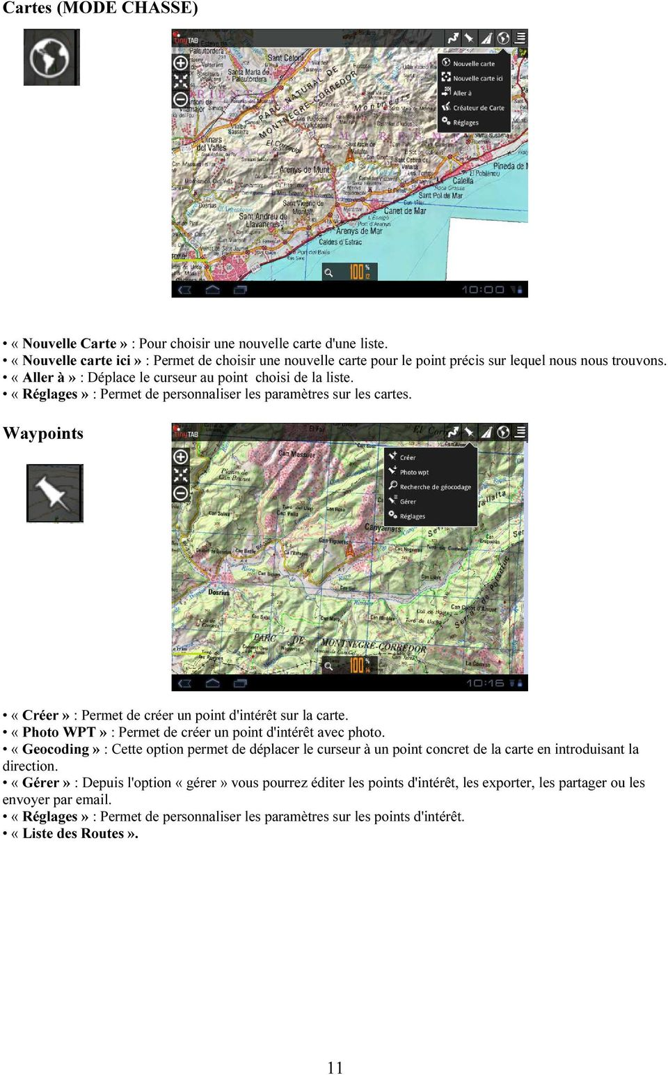 «Photo WPT» : Permet de créer un point d'intérêt avec photo. «Geocoding» : Cette option permet de déplacer le curseur à un point concret de la carte en introduisant la direction.