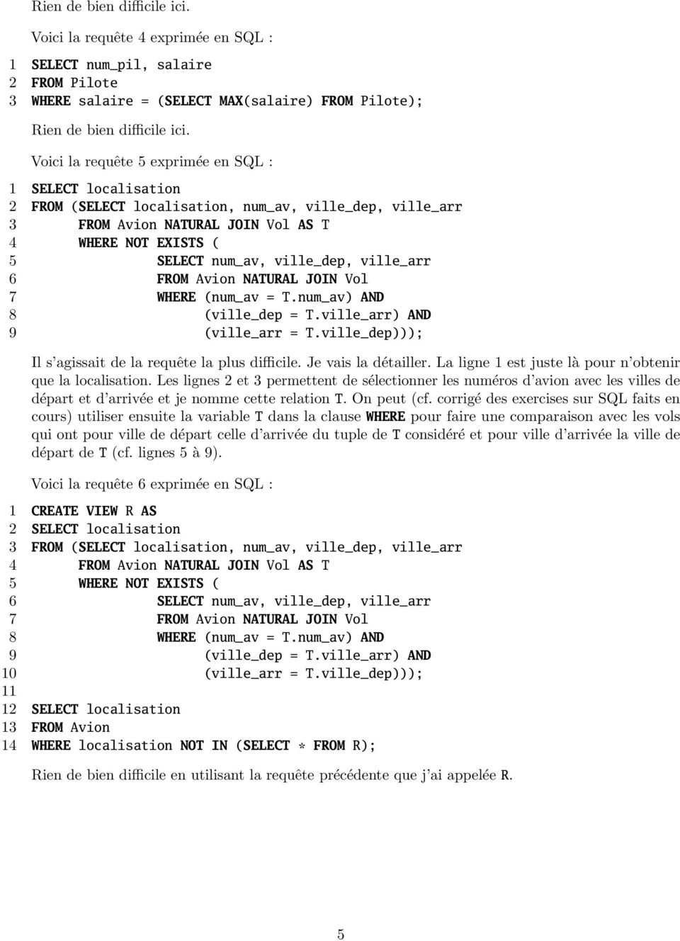 ville_dep, ville_arr 6 FROM Avion NATURAL JOIN Vol 7 WHERE (num_av = T.num_av) AND 8 (ville_dep = T.ville_arr) AND 9 (ville_arr = T.ville_dep))); Il s agissait de la requête la plus difficile.