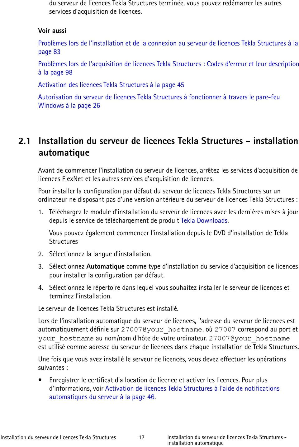 leur description à la page 98 Activation des licences Tekla Structures à la page 45 Autorisation du serveur de licences Tekla Structures à fonctionner à travers le pare-feu Windows à la page 26 2.