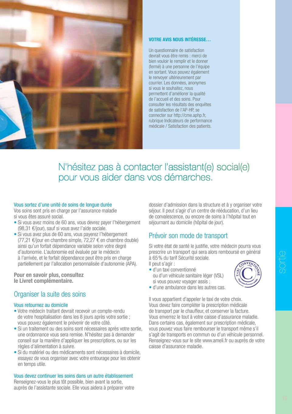 Pour consulter les résultats des enquêtes de satisfaction de l AP-HP, se connecter sur http://cme.aphp.fr, rubrique Indicateurs de performance médicale / Satisfaction des patients.