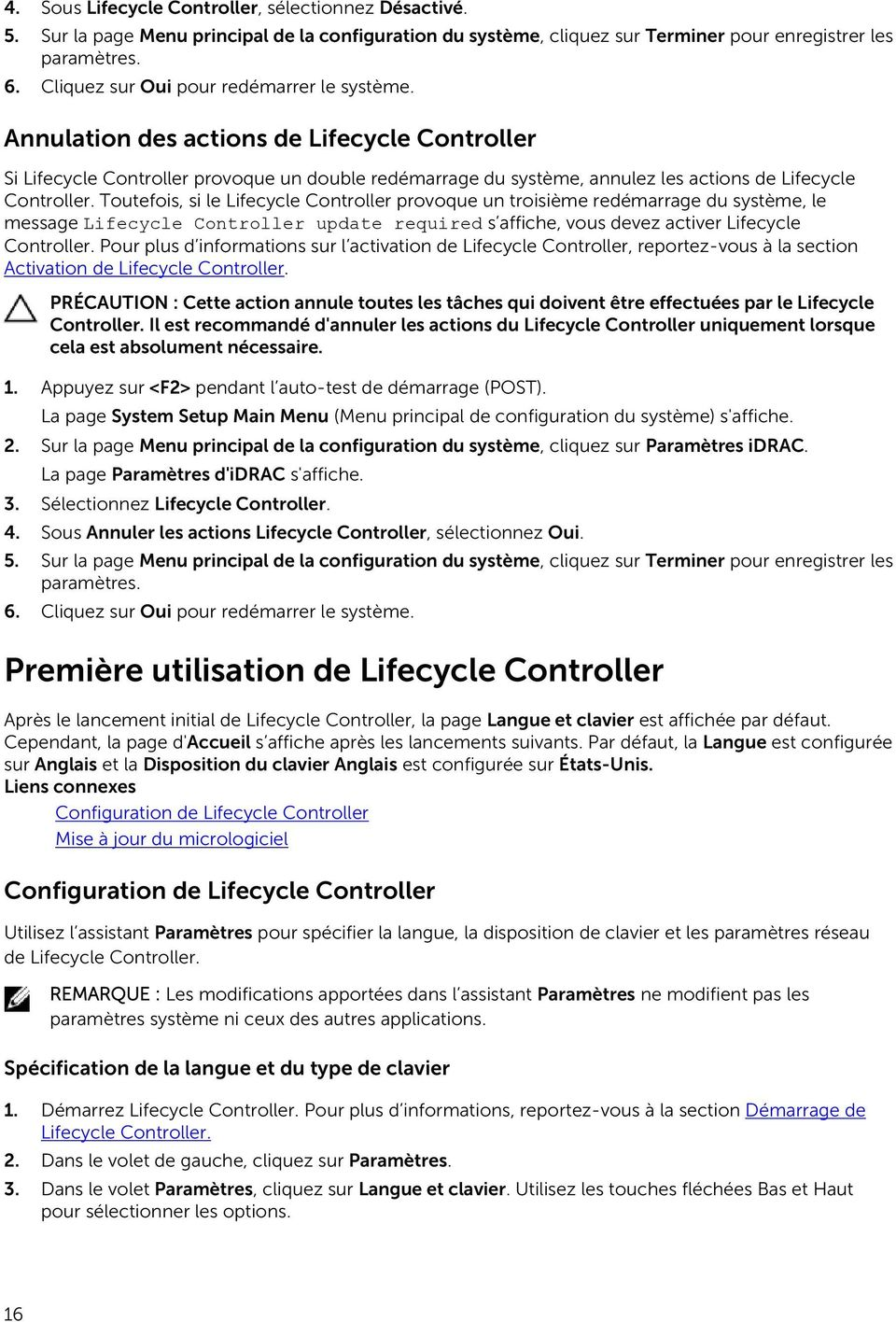 Annulation des actions de Lifecycle Controller Si Lifecycle Controller provoque un double redémarrage du système, annulez les actions de Lifecycle Controller.