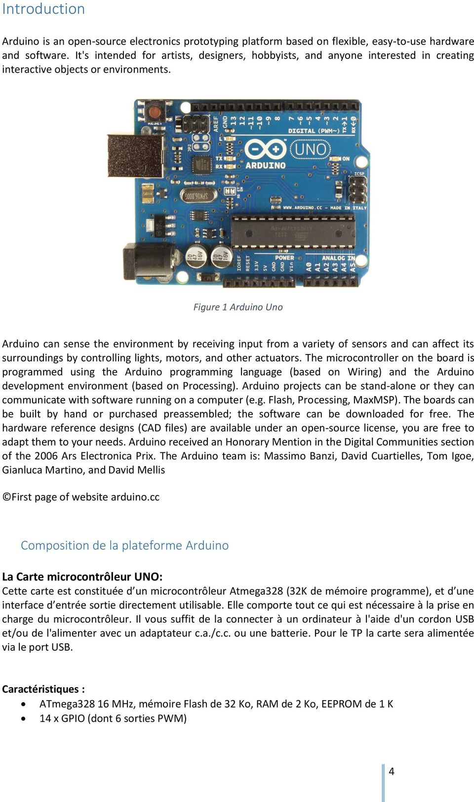 Figure 1 Arduino Uno Arduino can sense the environment by receiving input from a variety of sensors and can affect its surroundings by controlling lights, motors, and other actuators.