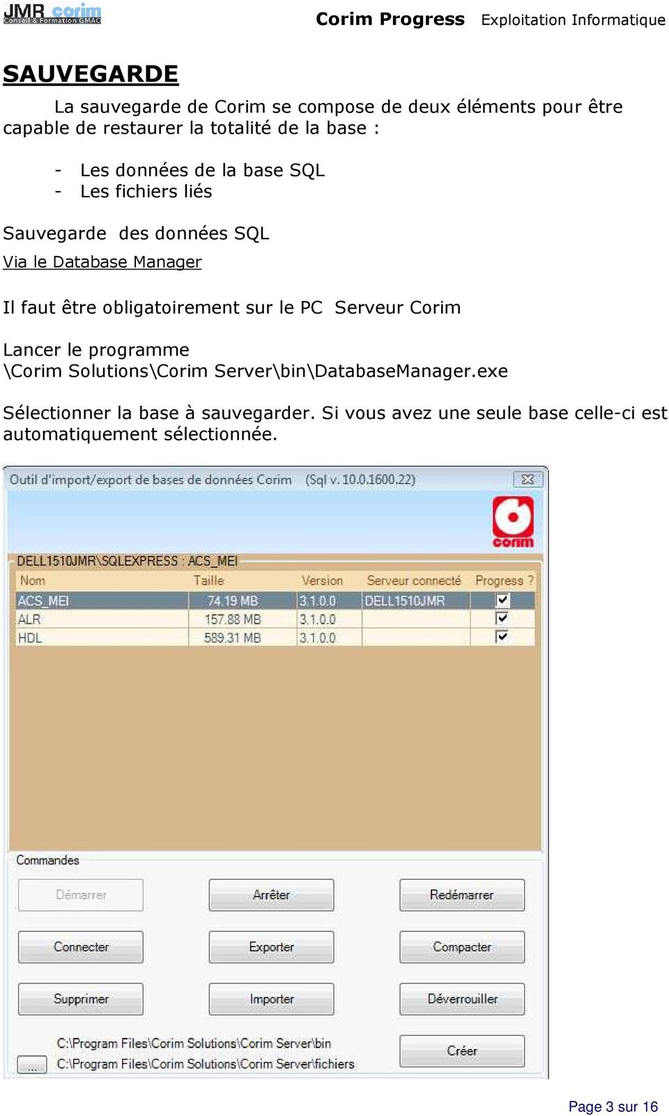 obligatoirement sur le PC Serveur Corim Lancer le programme \Corim Solutions\Corim Server\bin\DatabaseManager.