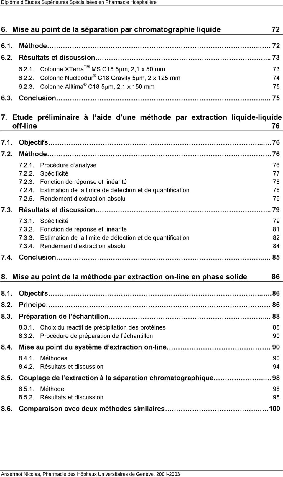 2.2. Spécificité 77 7.2.3. Fonction de réponse et linéarité 78 7.2.4. Estimation de la limite de détection et de quantification 78 7.2.5. Rendement d extraction absolu 79 7.3. Résultats et discussion.