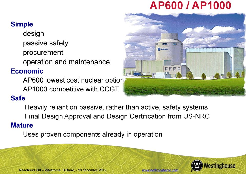 active, safety systems Final Design Approval and Design Certification from US-NRC Mature Uses proven