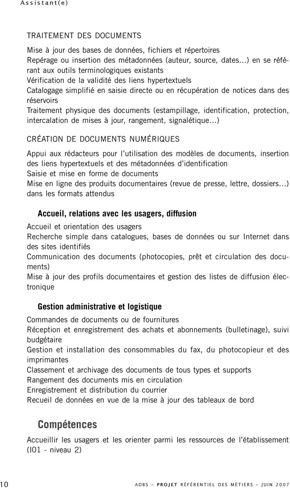 documents (estampillage, identification, protection, intercalation de mises à jour, rangement, signalétique ) CRÉATION DE DOCUMENTS NUMÉRIQUES Appui aux rédacteurs pour l utilisation des modèles de