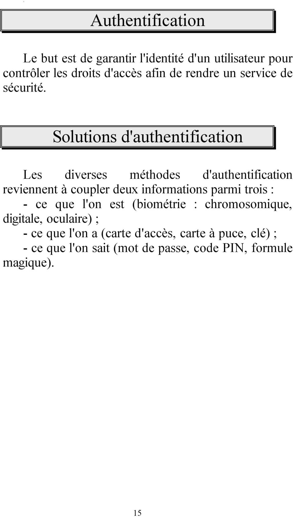 Solutions d'authentification Les diverses méthodes d'authentification reviennent à coupler deux informations