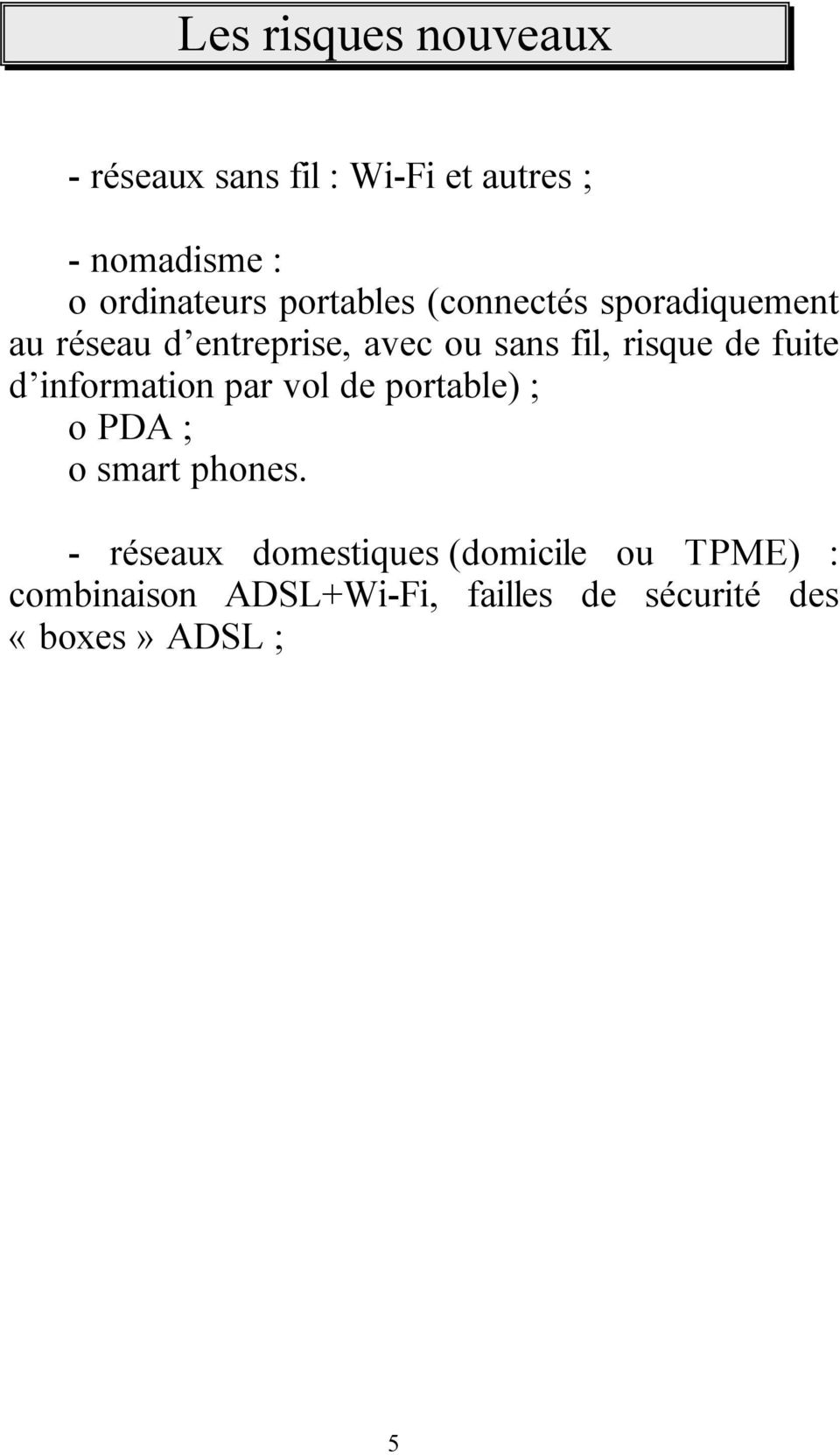 fuite d information par vol de portable) ; o PDA ; o smart phones.