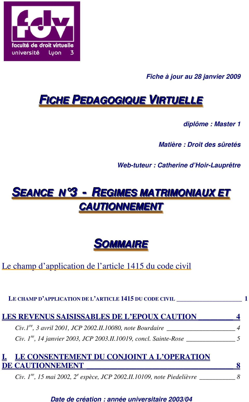 SAISISSABLES DE L EPOUX CAUTION 4 Civ.1 re, 3 avril 2001, JCP 2002.II.10080, note Bourdaire 4 Civ. 1 re, 14 janvier 2003, JCP 2003.II.10019, concl. Sainte-Rose 5 I.