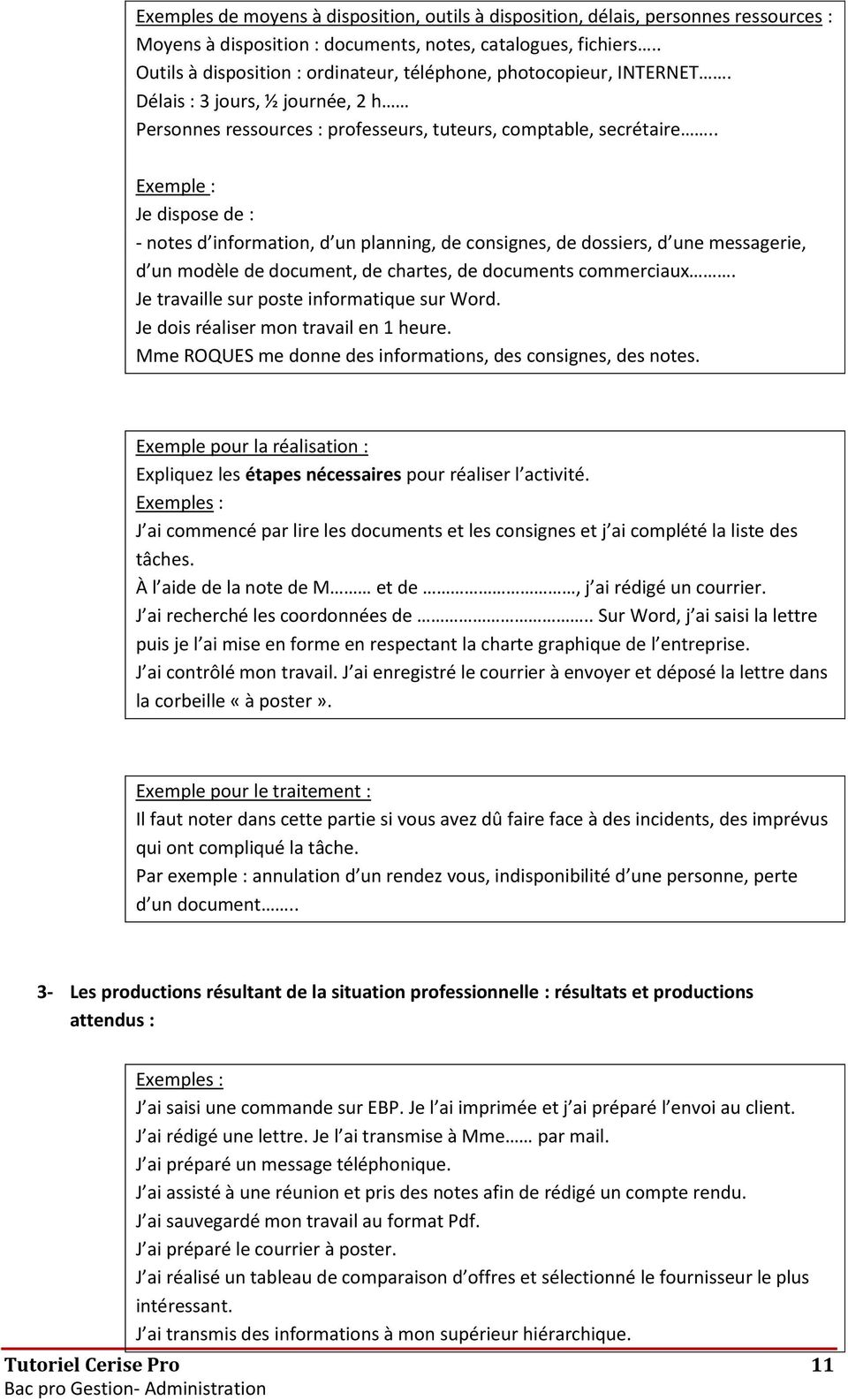 . Exemple : Je dispose de : - notes d information, d un planning, de consignes, de dossiers, d une messagerie, d un modèle de document, de chartes, de documents commerciaux.