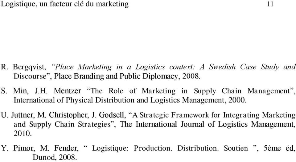 Mentzer The Role of Marketing in Supply Chain Management, International of Physical Distribution and Logistics Management, 2000. U. Juttner, M.