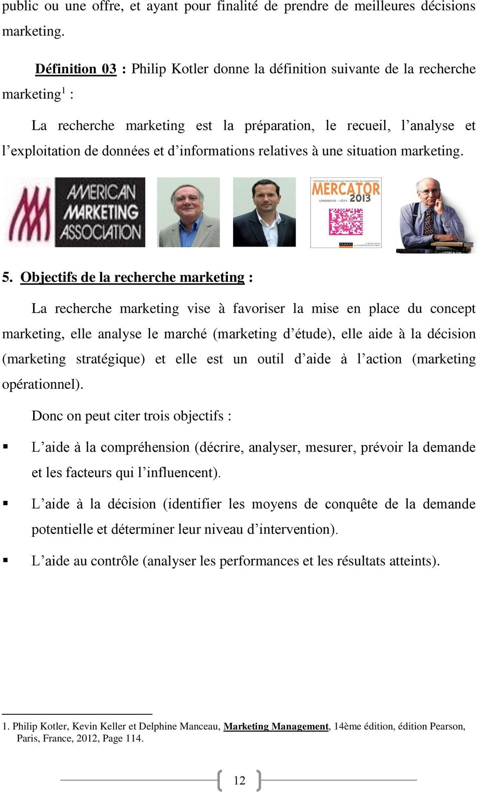 informations relatives à une situation marketing. 5.