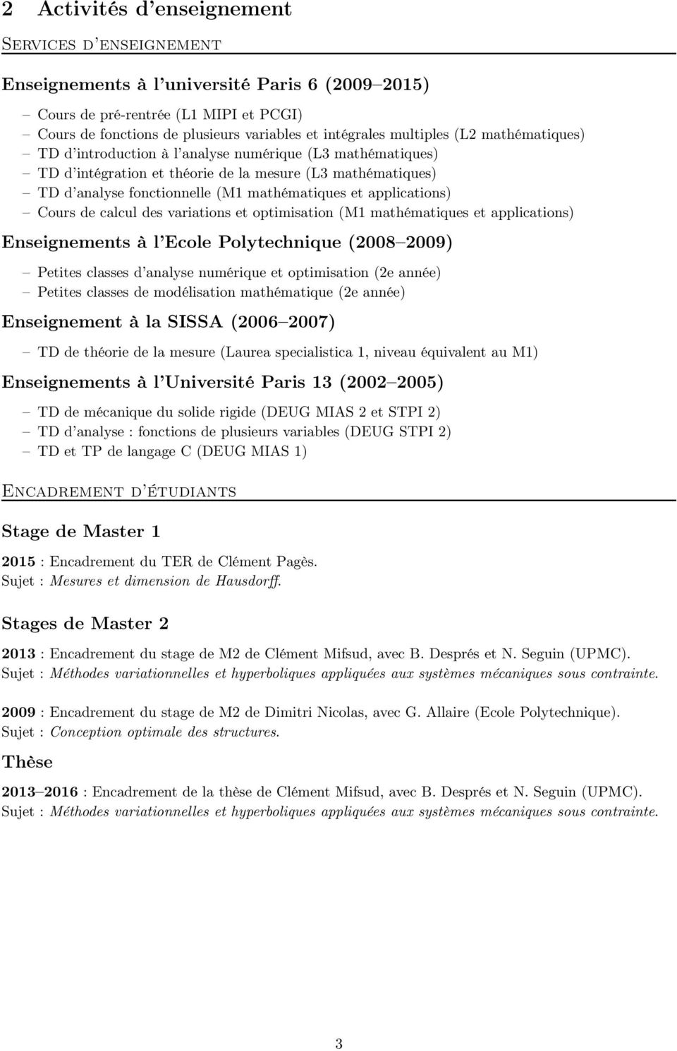 applications) Cours de calcul des variations et optimisation (M1 mathématiques et applications) Enseignements à l Ecole Polytechnique (2008 2009) Petites classes d analyse numérique et optimisation