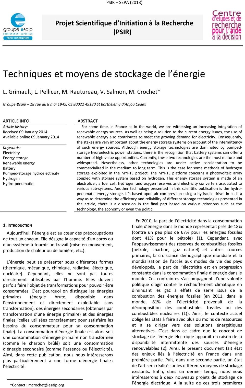 Energy storage Renewable energy Battery Pumped-storage hydroelectricity Hydrogen Hydro-pneumatic ABSTRACT For some time, in France as in the world, we are witnessing an increasing integration of