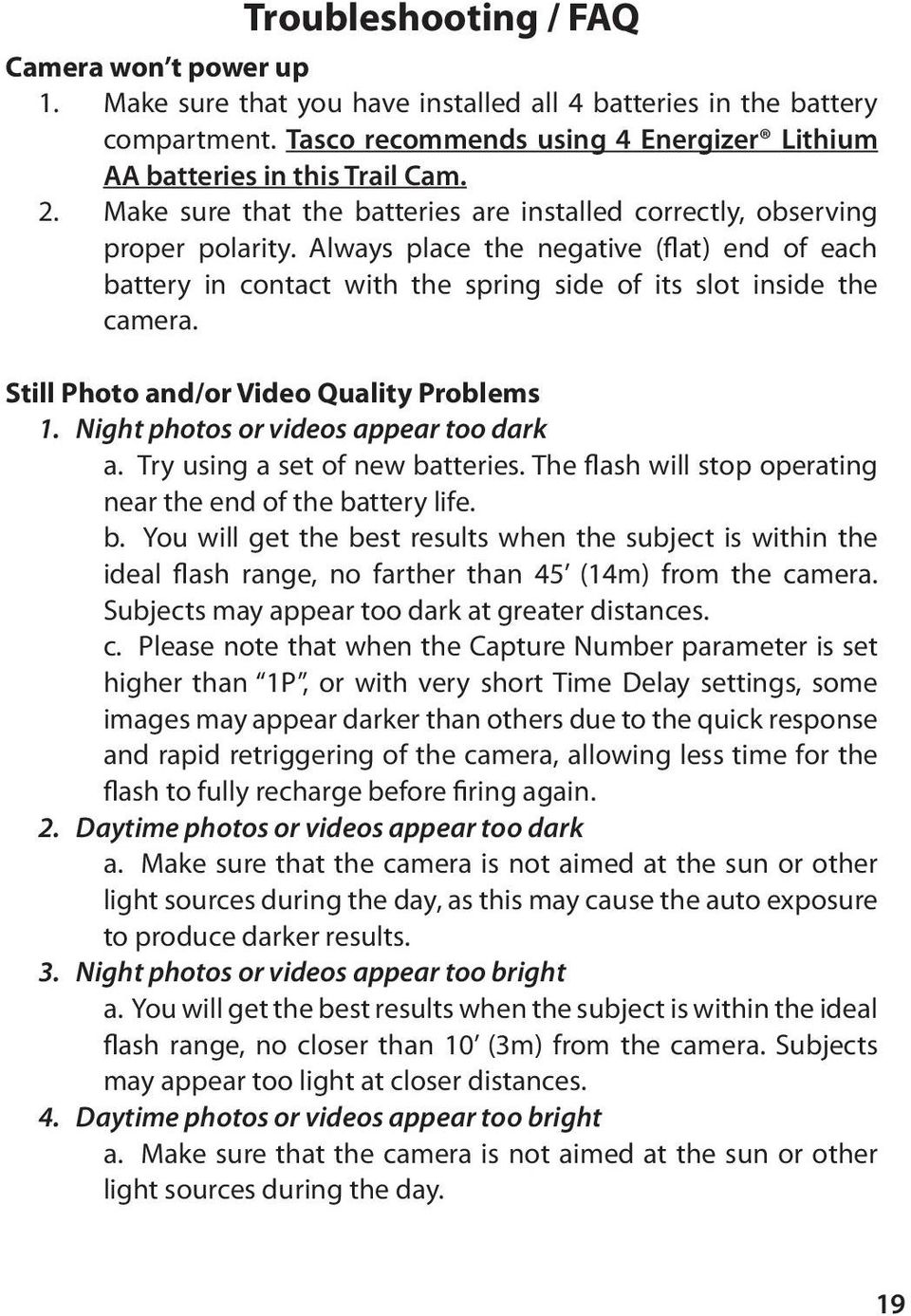 Still Photo and/or Video Quality Problems 1. Night photos or videos appear too dark a. Try using a set of new ba