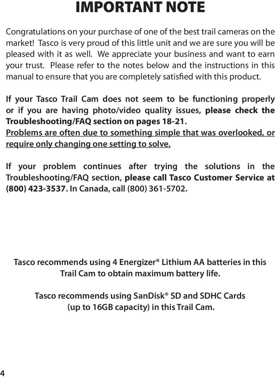 If your Tasco Trail Cam does not seem to be functioning properly or if you are having photo/video quality issues, please check the Troubleshooting/FAQ section on pages 18-21.