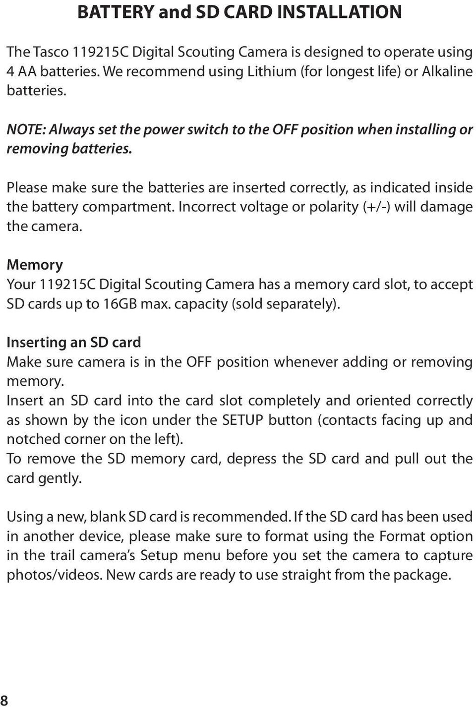 Incorrect voltage or polarity (+/-) will damage the camera. Memory Your 119215C Digital Scouting Camera has a memory card slot, to accept SD cards up to 16GB max. capacity (sold separately).