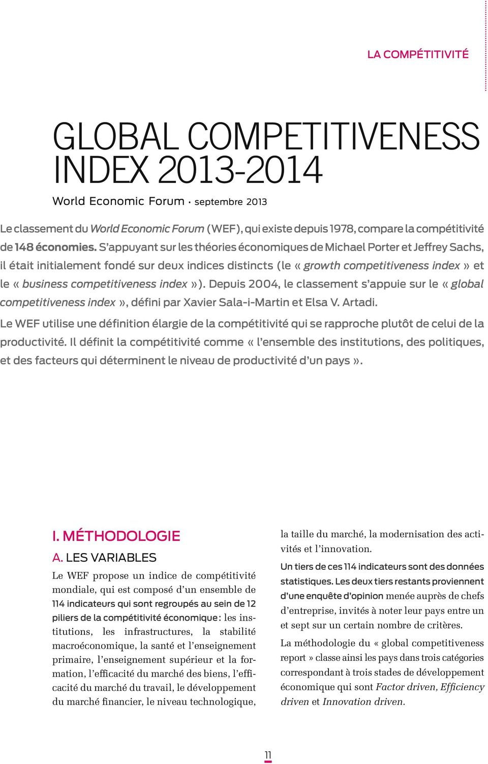 S appuyant sur les théories économiques de Michael Porter et Jeffrey Sachs, il était initialement fondé sur deux indices distincts (le «growth competitiveness index» et le «business competitiveness