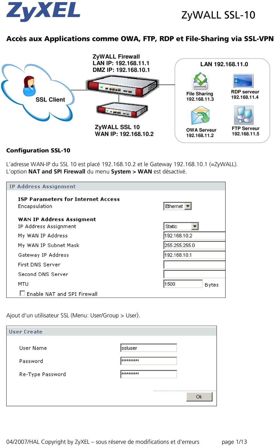 168.10.2 et le Gateway 192.168.10.1 (=ZyWALL). L option NAT and SPI Firewall du menu System > WAN est désactivé.