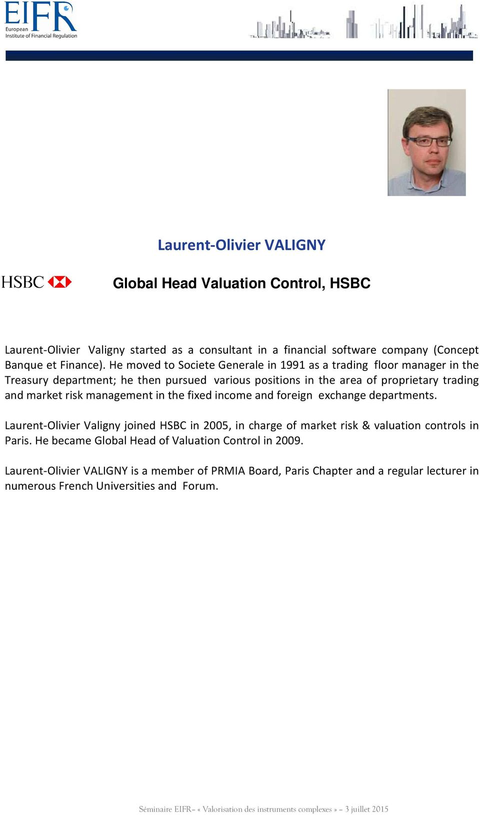 risk management in the fixed income and foreign exchange departments. Laurent-Olivier Valigny joined HSBC in 2005, in charge of market risk & valuation controls in Paris.
