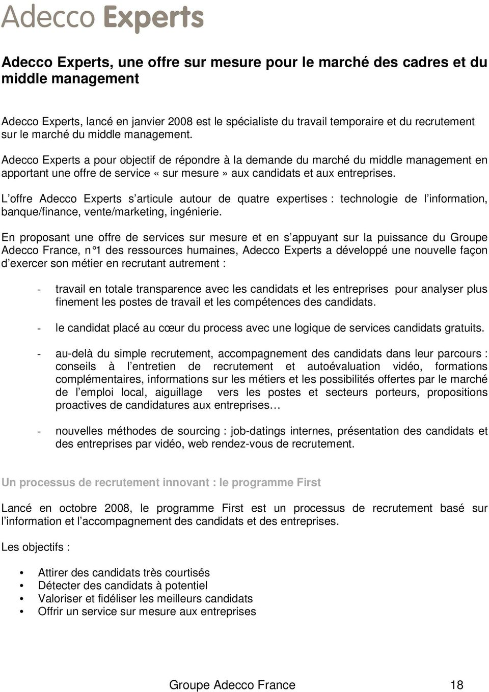 L offre Adecco Experts s articule autour de quatre expertises : technologie de l information, banque/finance, vente/marketing, ingénierie.
