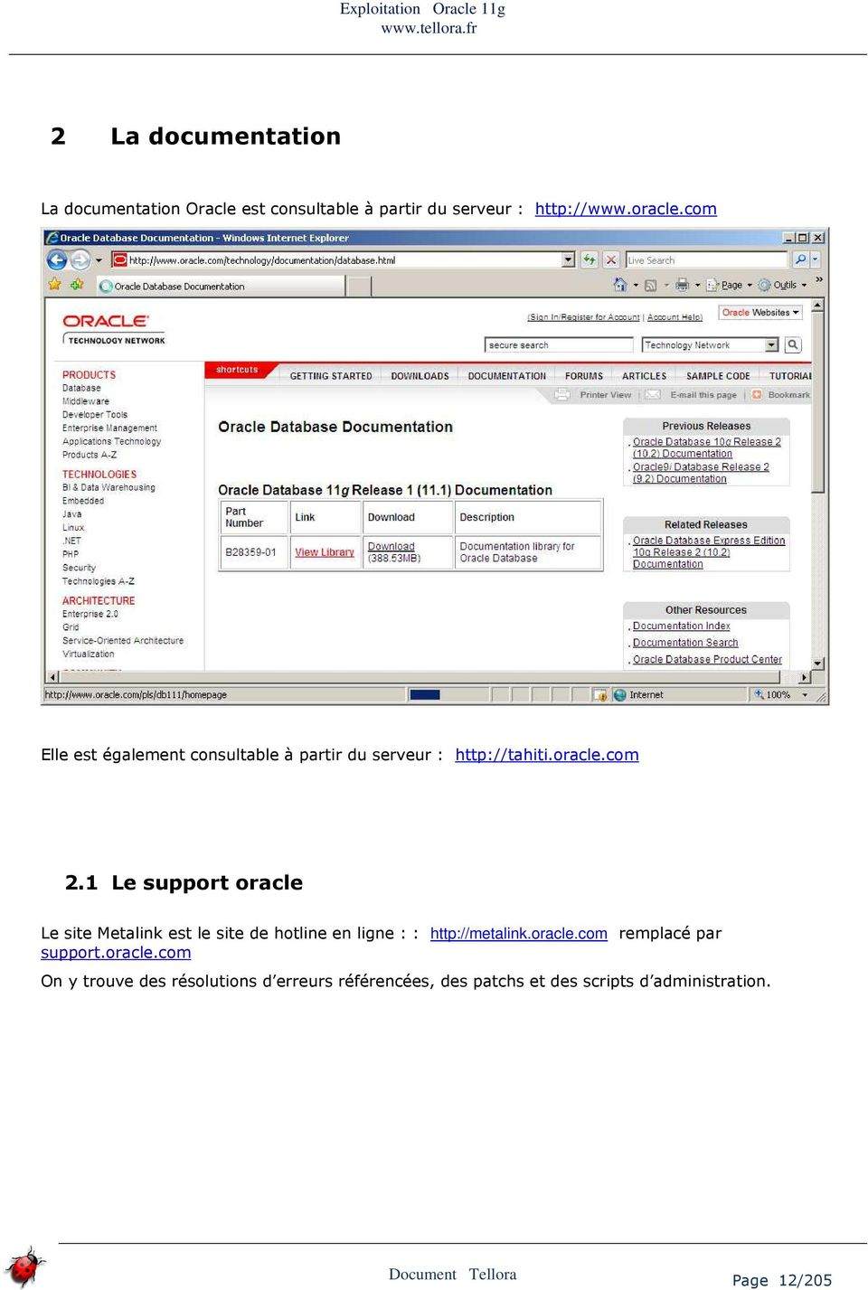 1 Le support oracle Le site Metalink est le site de hotline en ligne : : http://metalink.oracle.com remplacé par support.