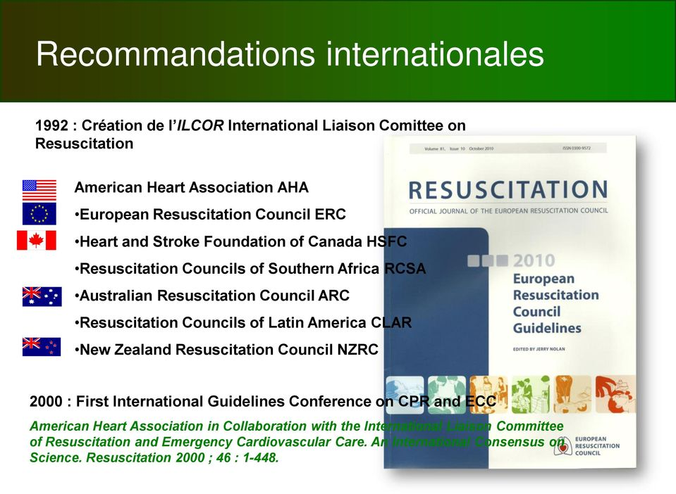 of Latin America CLAR New Zealand Resuscitation Council NZRC 2000 : First International Guidelines Conference on CPR and ECC American Heart Association in