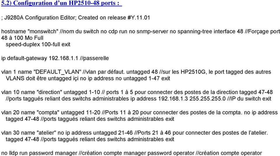 "untagged 48 //sur les HP2510G, le port tagged des autres VLANS doit être untagged içi no ip address no untagged 1-47 exit vlan 10 name ""direction"" untagged 1-10 // ports 1 à 5 pour connecter des"