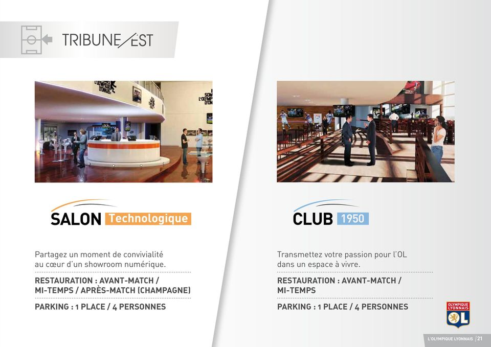 RESTAURATION : Avant-Match / Mi-temps / Après-match (Champagne) Parking : 1 place / 4