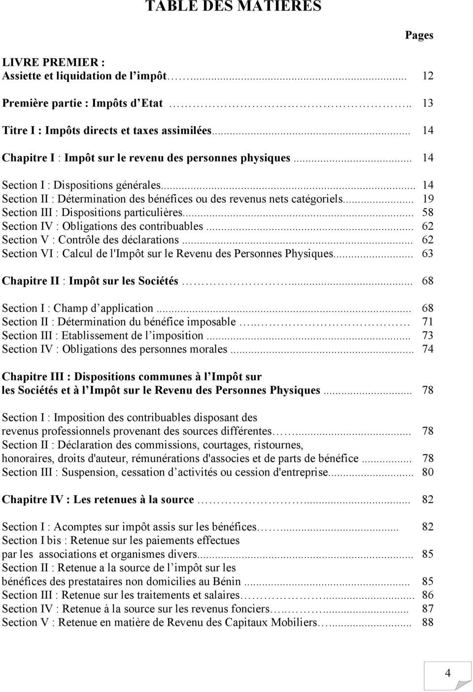 .. 19 Section III : Dispositions particulières... 58 Section IV : Obligations des contribuables... 62 Section V : Contrôle des déclarations.