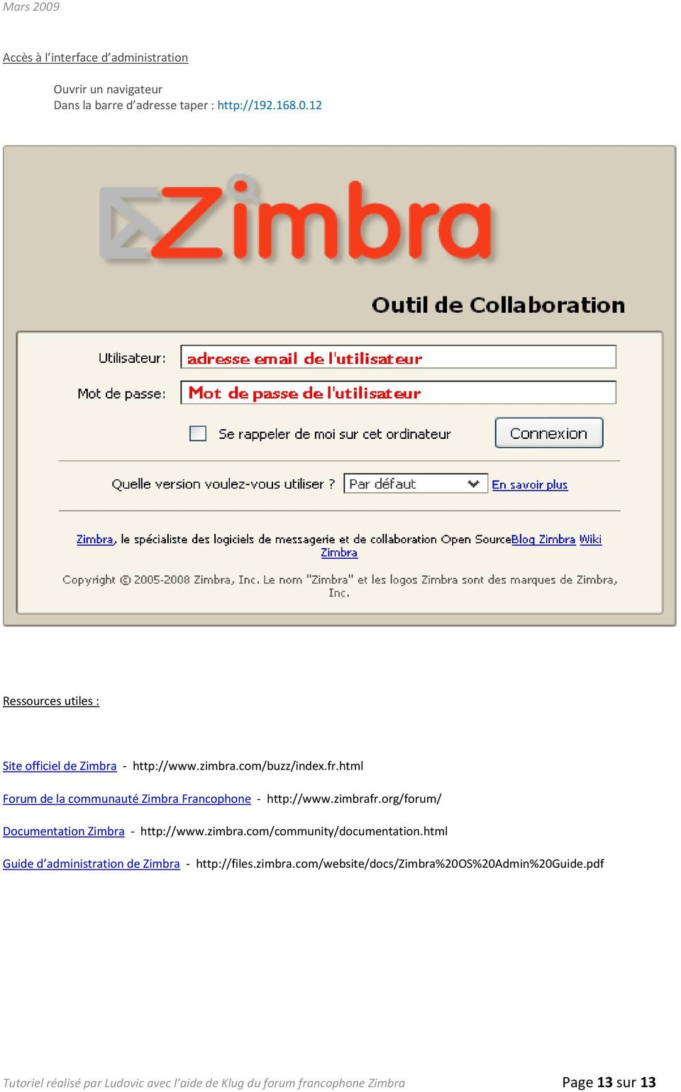 html Forum de la communauté Zimbra Francophone - http://www.zimbrafr.org/forum/ Documentation Zimbra - http://www.zimbra.com/community/documentation.