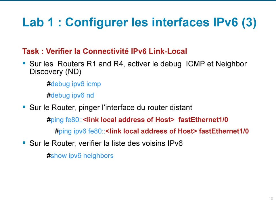 l interface du router distant #ping fe80::<link local address of Host> fastethernet1/0 #ping ipv6 fe80::<link