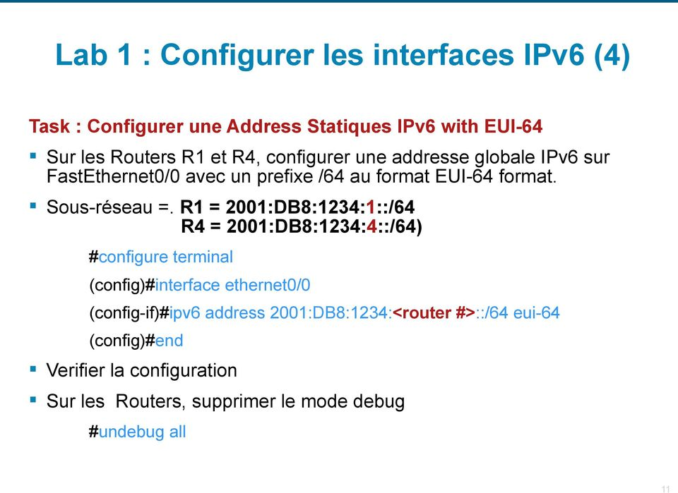 R1 = 2001:DB8:1234:1::/64 R4 = 2001:DB8:1234:4::/64) #configure terminal (config)#interface ethernet0/0 (config-if)#ipv6