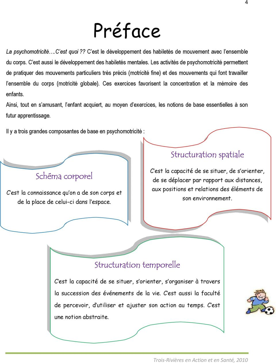 Ces exercices favorisent la concentration et la mémoire des enfants. Ainsi, tout en s amusant, l enfant acquiert, au moyen d exercices, les notions de base essentielles à son futur apprentissage.