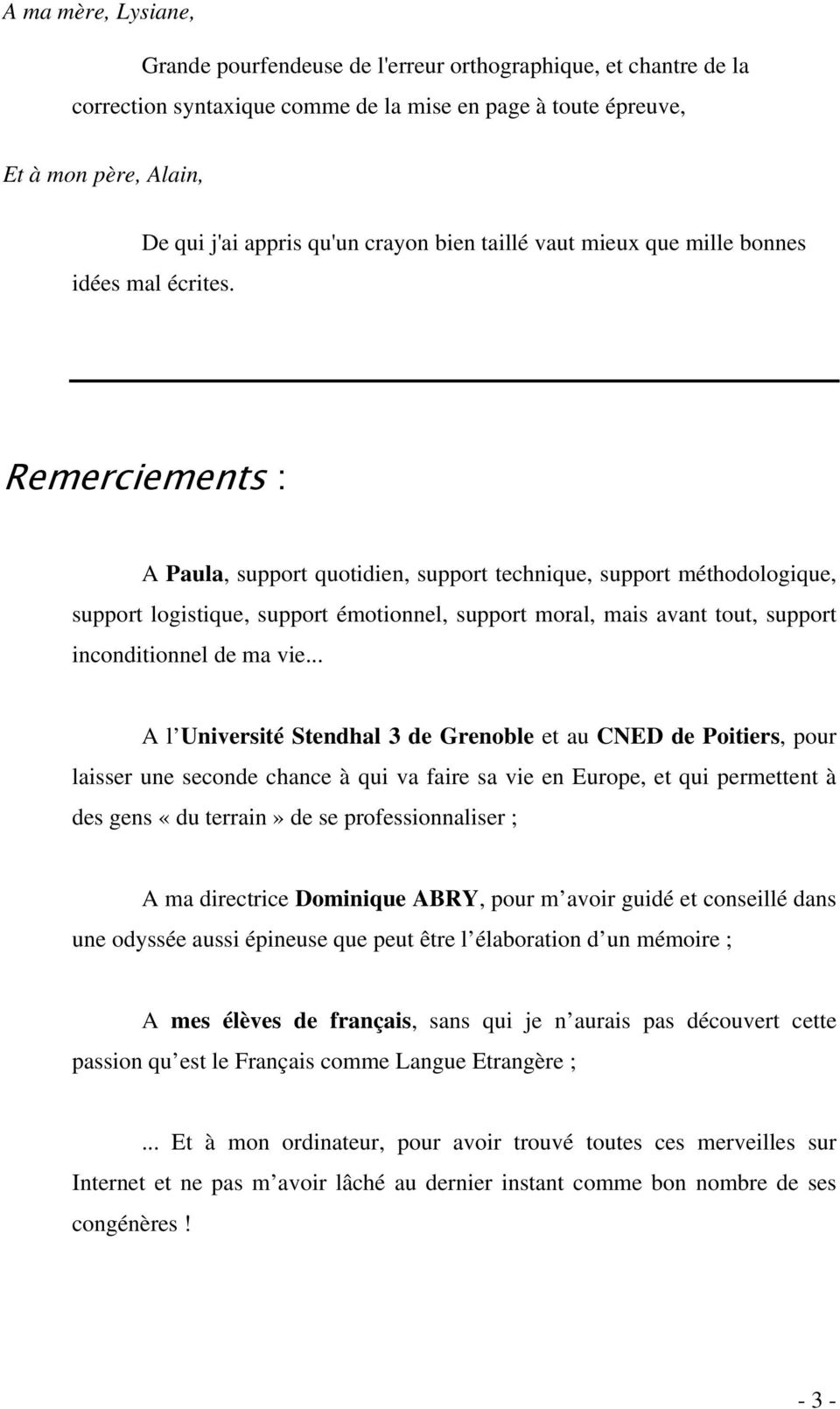 Remerciements : A Paula, support quotidien, support technique, support méthodologique, support logistique, support émotionnel, support moral, mais avant tout, support inconditionnel de ma vie.