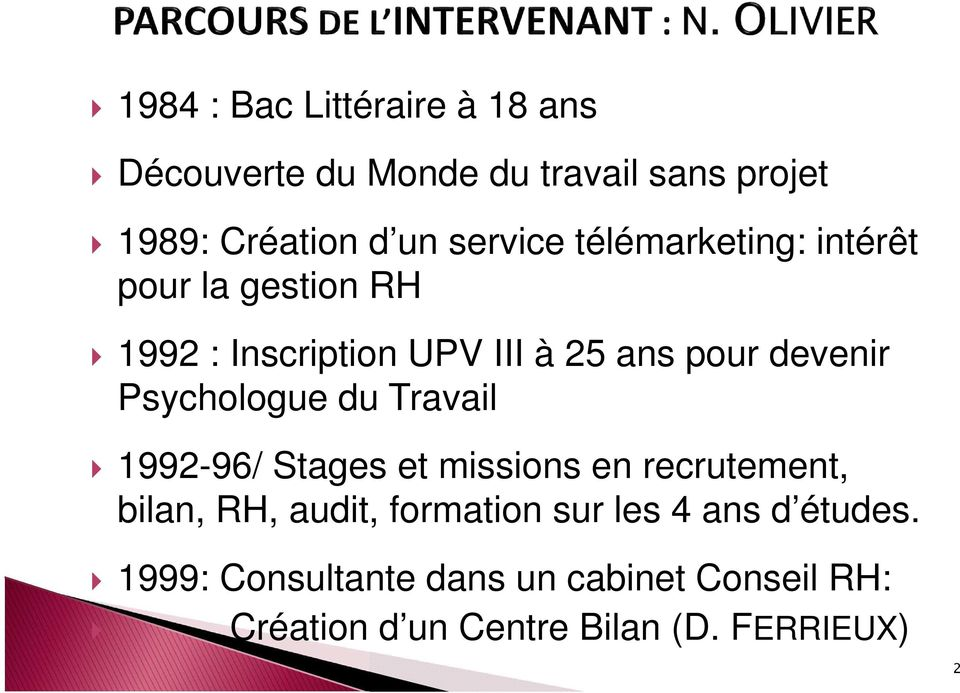 Psychologue du Travail 1992-96/ Stages et missions en recrutement, bilan, RH, audit, formation sur
