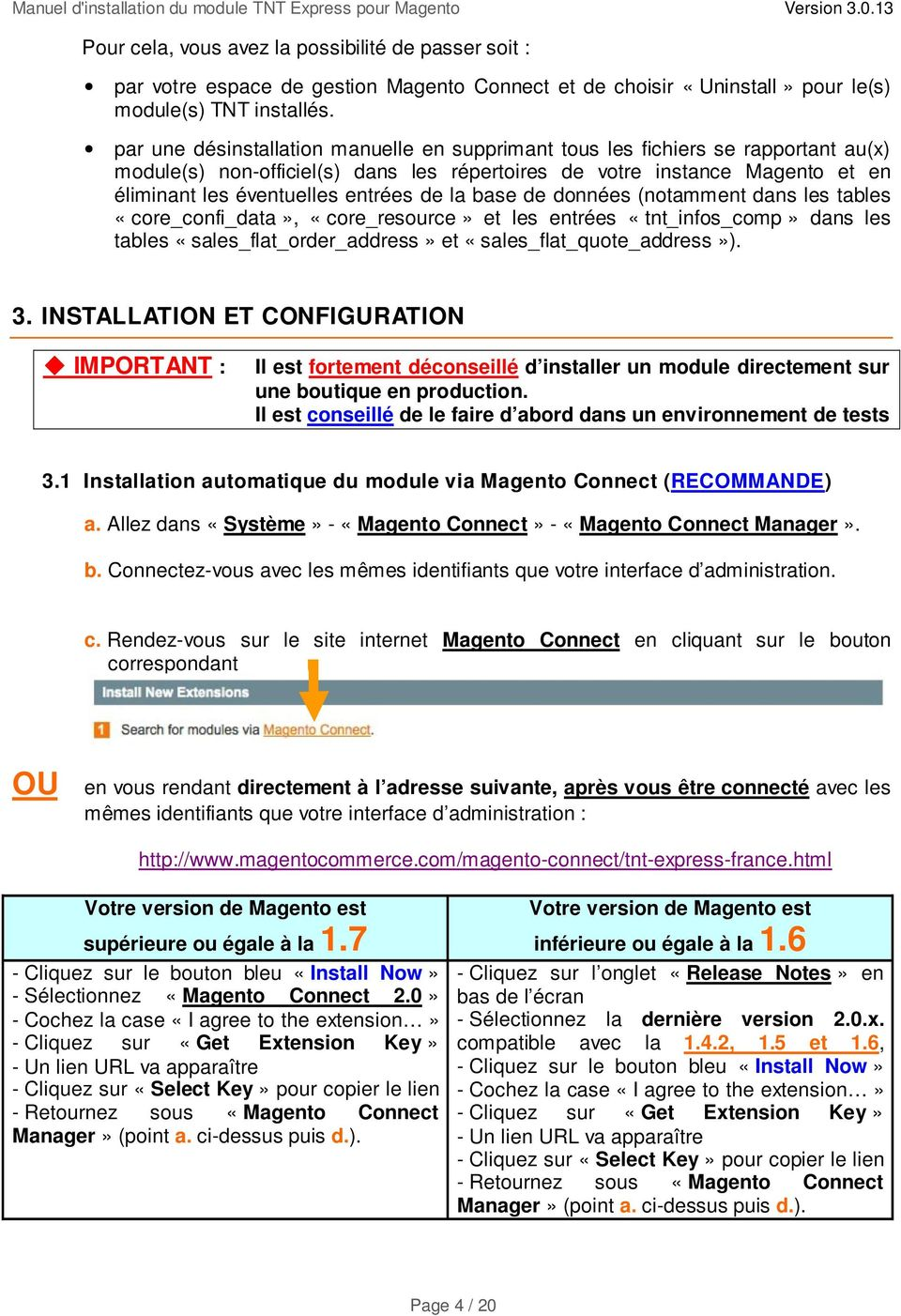 de la base de données (notamment dans les tables «core_confi_data», «core_resource» et les entrées «tnt_infos_comp» dans les tables «sales_flat_order_address» et «sales_flat_quote_address»). 3.