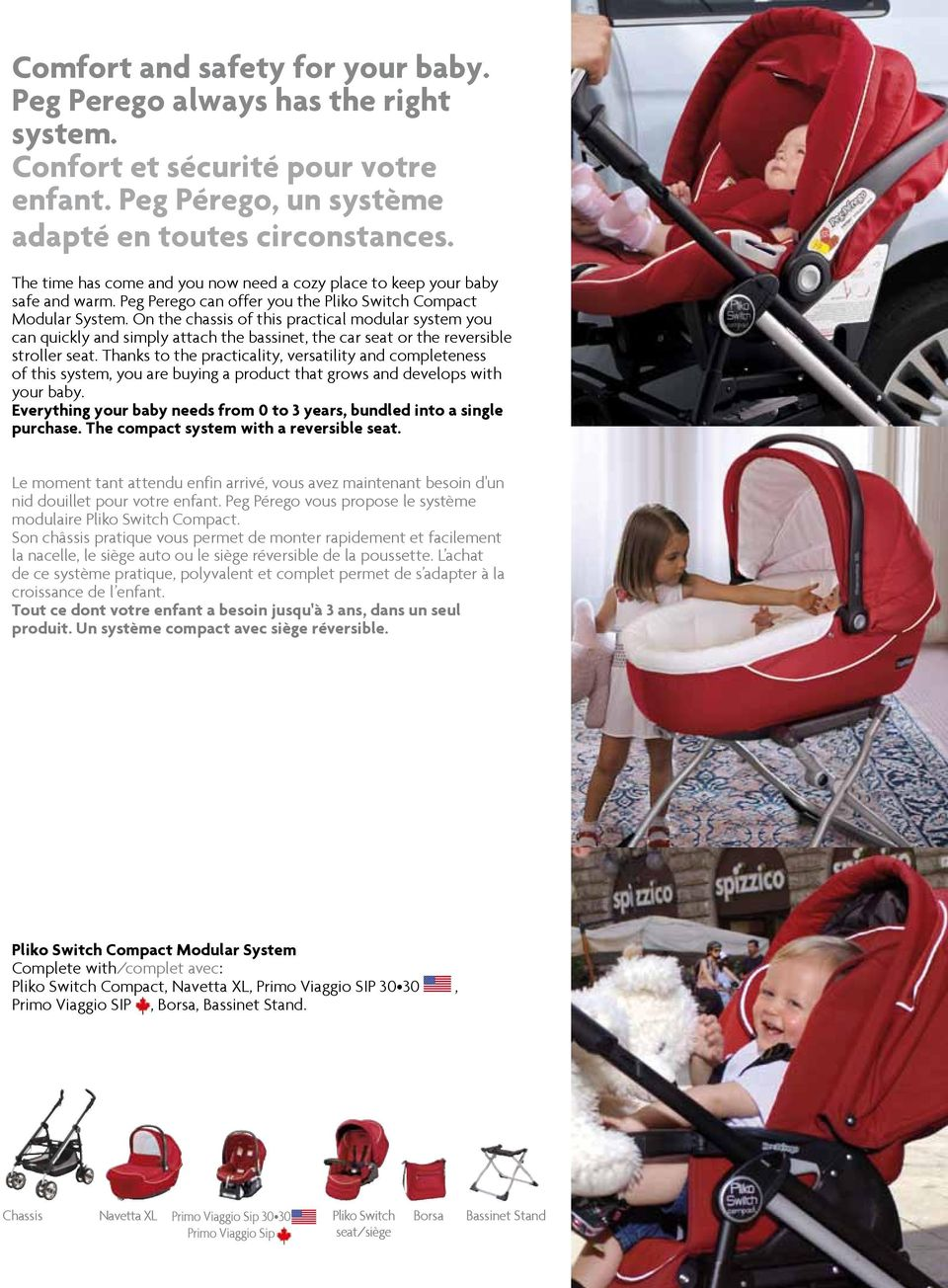 On the chassis of this practical modular system you can quickly and simply attach the bassinet, the car seat or the reversible stroller seat.