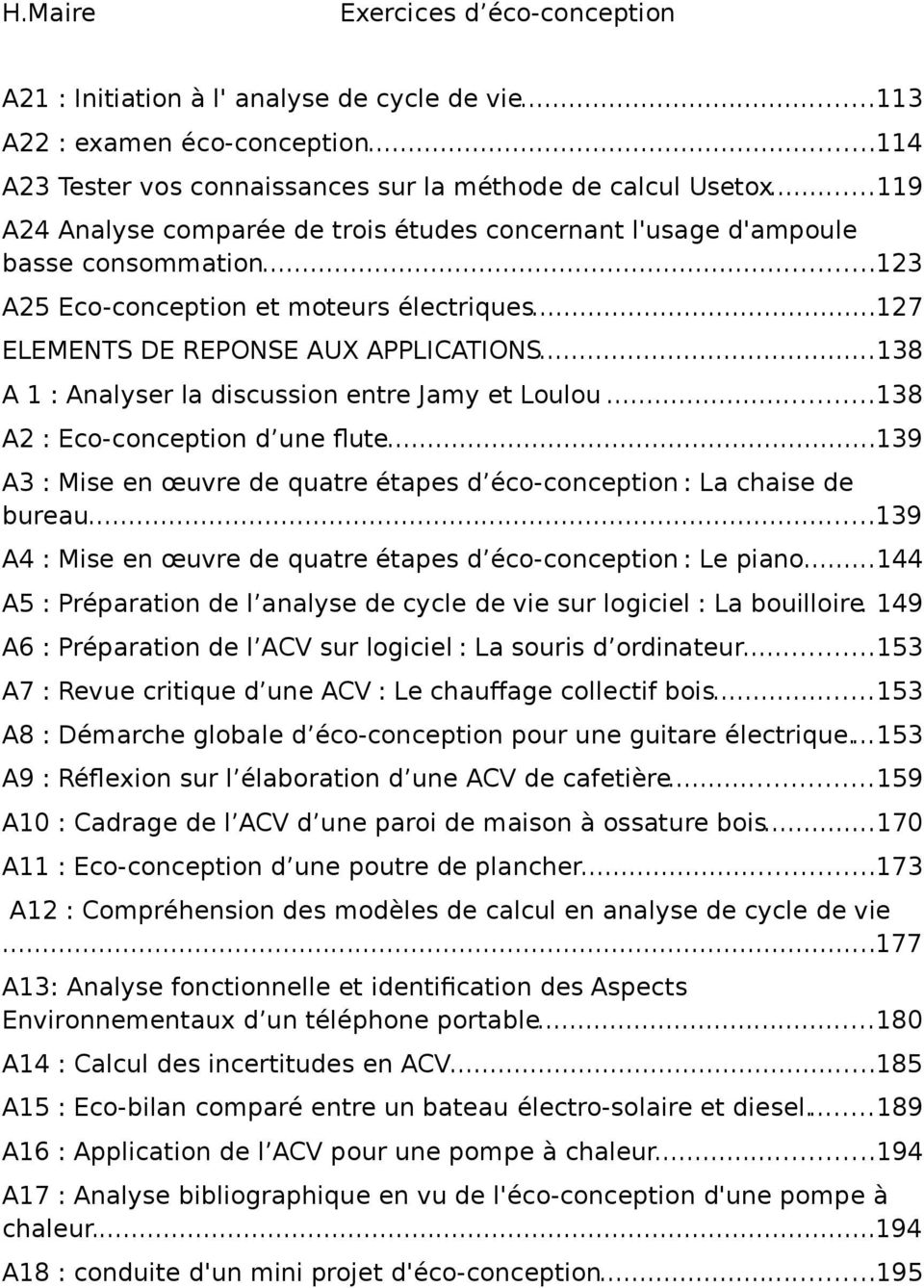 ..138 A 1 : Analyser la discussion entre Jamy et Loulou...138 A2 : Eco-conception d une flute...139 A3 : Mise en œuvre de quatre étapes d éco-conception : La chaise de bureau.