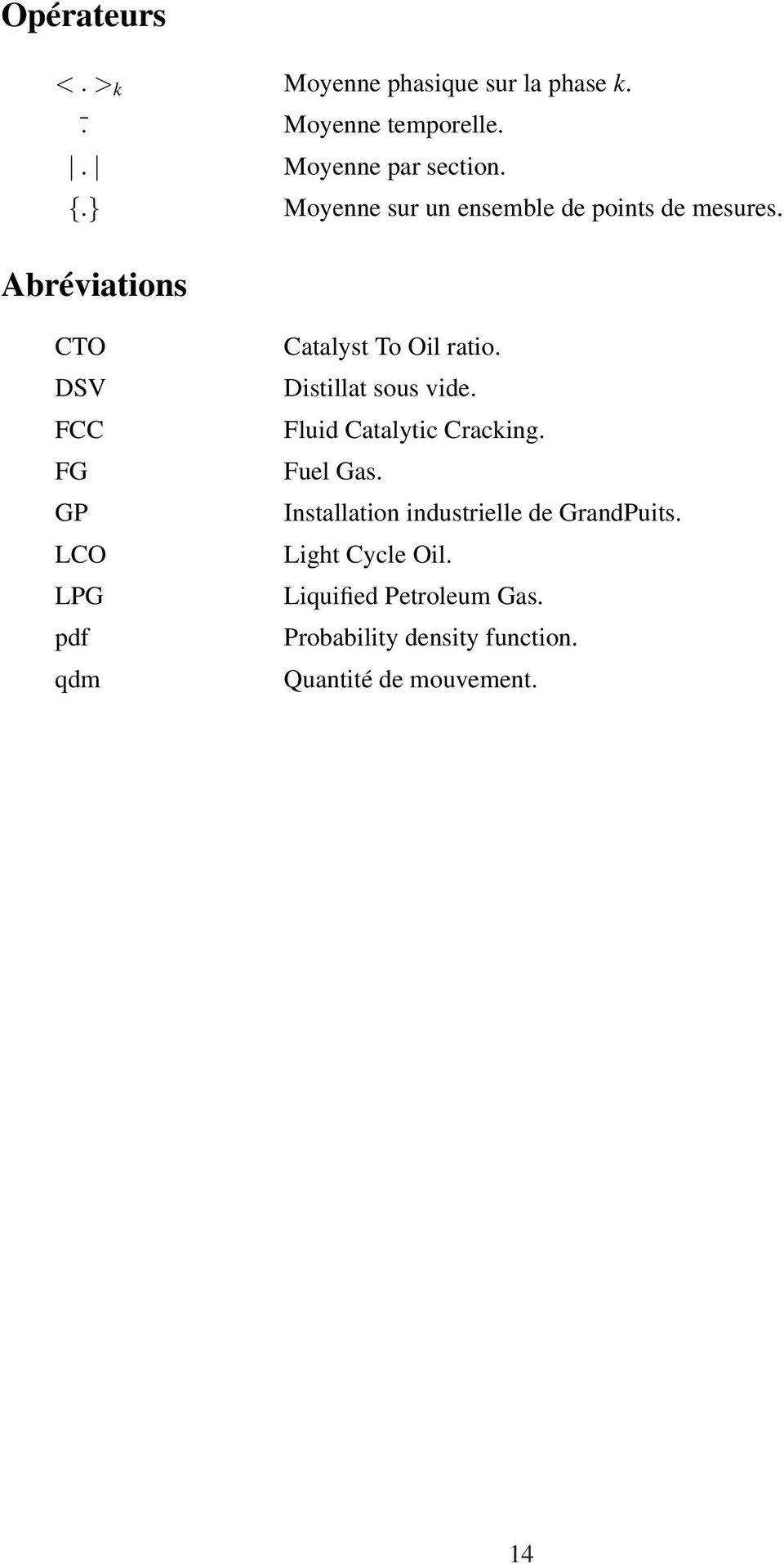 Abréviations CTO DSV FCC FG GP LCO LPG pdf qdm Catalyst To Oil ratio. Distillat sous vide.
