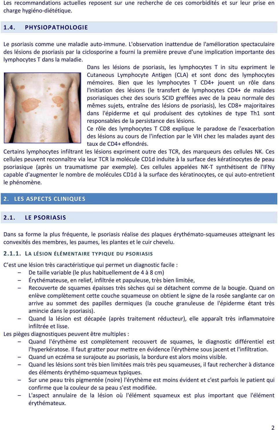 Dans les lésions de psoriasis, les lymphocytes T in situ expriment le Cutaneous Lymphocyte Antigen (CLA) et sont donc des lymphocytes mémoires.